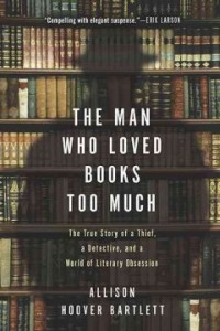 The Man Who Loved Books Too Much by Allison Hoover Bartlett. 