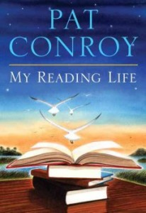 My Reading Life by Pat Conroy.
